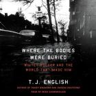 Where the Bodies Were Buried: Whitey Bulger and the World That Made Him Cover Image