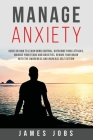 Manage Anxiety: Guide on How to Learn Mind Control, Overcome Panic Attacks, Manage Your Fears and Anxieties. Rewire Your Brain with th Cover Image