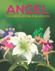 Angel Coloring Book For Adults: An Adults Coloring Book with Angel Designs for Relieving Stress & Relaxation Cover Image
