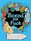Swear Word Coloring Book: Bored As Fuck: Hilarious Adult Coloring Book to Help You Color Away Pandemic Chaos! Cover Image