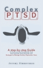 Complex PTSD: A step-by-step Guide to Overcome and Successfully Treat Post-Traumatic Stress Disorder and Strategies to Manage Anxiet Cover Image