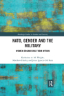 Nato, Gender and the Military: Women Organising from Within (Routledge Studies in Gender and Security) Cover Image