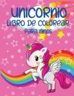 Unicornio Libro De Colorear Para Ninos: 4 -8 Años Unicornios Divertidos Actividad Perfecta Para Las Niñas Maravillosas Ilustraciones Cover Image