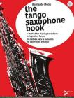 The Tango Saxophone Book: A Method for Playing Saxophone in Argentine Tango (English/Spanish Language Edition), Book & CD (Advance Music) Cover Image