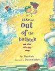 Take Me Out of the Bathtub and Other Silly Dilly Songs Cover Image