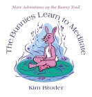 The Bunnies Learn to Meditate: More Adventures on the Bunny Trail Cover Image