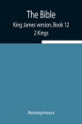 The Bible, King James version, Book 12; 2 Kings Cover Image