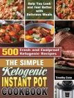 The Simple Ketogenic Instant Pot Cookbook: 500 Fresh and Foolproof Ketogenic Recipes to Help You Look and Feel Better with Delicious Meals Cover Image