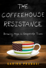 The Coffeehouse Resistance: Brewing Hope in Desperate Times Cover Image