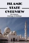 Islamic State Overview: Its History, Ideology & Challenge: Islamic State Facts And Figures Cover Image