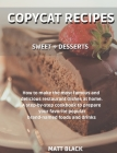 Copycat Recipes - Sweet + Desserts: How to Make the Most Famous and Delicious Restaurant Dishes at Home. a Step-By-Step Cookbook to Prepare Your Favor Cover Image