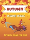 Autumn Scissor Skills Activity Book for Kids: Workbook for For Preschool and Toddlers with Coloring, Cutting, I spy, Picture Sudoku and Many More Ridd Cover Image