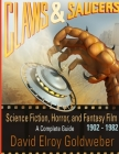 Claws & Saucers: Science Fiction, Horror, and Fantasy Film 1902-1982: A Complete Guide Cover Image
