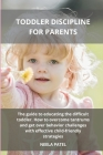 Toddler Discipline for Parents: The Guide to Educating the Difficult Toddler. How to Overcome Tantrums and Get Over Behavior Challenges with Effective Cover Image
