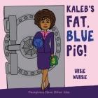 KALEB'S FAT, BLUE PiG! Cover Image