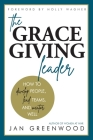 The Grace-Giving Leader: How to develop people, lead teams, and mentor well Cover Image