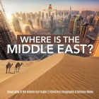 Where Is the Middle East? - Geography of the Middle East Grade 3 - Children's Geography & Cultures Books Cover Image