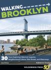Walking Brooklyn: 30 Walking Tours Exploring Historical Legacies, Neighborhood Culture, Side Streets, and Waterways Cover Image