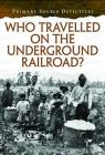 Who Traveled the Underground Railroad? (Primary Source Detectives) Cover Image