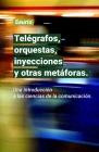 Telégrafos, orquestas, inyecciones y otras metáforas.: Una introducción a las ciencias de la comunicación. Cover Image