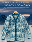 Handknits from Rauma, Norway: 30 New Takes on Traditional Norwegian Designs Cover Image