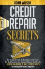 Credit Repair Secrets: 2 Books in 1: The Complete Guide To Boost Your Credit Score, Fix Both Personal And Business Finance, And Legally Delet Cover Image