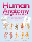 Human Anatomy Coloring Book for Kids: Over 30 Human Body Coloring Pages, Fun and Educational Way to Learn About Human Anatomy for Kids - for Boys & Gi Cover Image