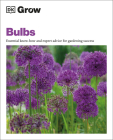 Grow Bulbs: Essential Know-how and Expert Advice for Gardening Success Cover Image