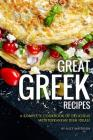 Great Greek Recipes: A Complete Cookbook of Delicious Mediterranean Dish Ideas! Cover Image