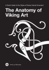 The Anatomy of Viking Art: A Quick Guide to the Styles of Norse Animal Ornament Cover Image