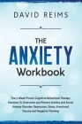 The Anxiety Workbook: The 7-Week Proven Cognitive Behavioral Therapy Exercises to Overcome and Prevent Anxiety and Social Anxiety Disorder, Cover Image