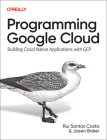 Programming Google Cloud: Building Cloud Native Applications with Gcp Cover Image