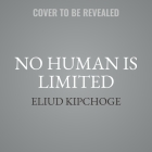 No Human Is Limited: A Memoir by the Greatest Marathoner of All Time Cover Image