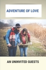 Adventure Of Love: An Uninvited Guests: Twists And Turns Cover Image