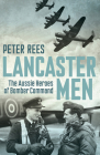 Lancaster Men: The Aussie Heroes of Bomber Command Cover Image