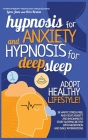 Hypnosis for Anxiety and Hypnosis for Deep Sleep: Be Happy, Stress-Free, and Fight Anxiety and Insomnia to Start Sleeping Better with Meditation and D Cover Image