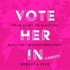 Vote Her in Lib/E: Your Guide to Electing Our First Woman President Cover Image