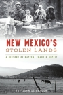 New Mexico's Stolen Lands: A History of Racism, Fraud and Deceit Cover Image