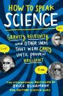 How to Speak Science: Gravity, Relativity, and Other Ideas That Were Crazy Until Proven Brilliant Cover Image
