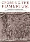 Crossing the Pomerium: The Boundaries of Political, Religious, and Military Institutions from Caesar to Constantine Cover Image