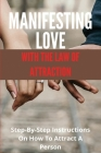 Manifesting Love With The Law Of Attraction: Step-By-Step Instructions On How To Attract A Person: What Is Relationship And Dating Cover Image