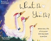 What Do You Do?: When the Life of a Loved One Has Come to an End Cover Image