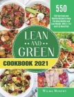 Lean and Green Cookbook 2021: 550-Day Tasty and Healthy Recipes to Help You Keep Healthy and Lose Weight. With 4, 2 & 1 and 5 &1 Meal Plan Cover Image