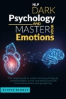 Nlp Dark Psychology and Master your Emotions: The simple guide to master dark psychology to control people's minds and defend yourself from manipulati Cover Image