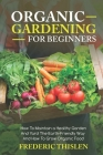 Organic Gardening for Beginners: How to Maintain Healthy Garden and Yard the Earth-Friendly Way and How to Grow Organic Food Cover Image