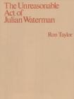 The Unreasonable Act of Julian Waterman Cover Image