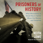 Prisoners of History: What Monuments to World War II Tell Us about Our History and Ourselves Cover Image