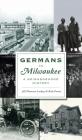 Germans in Milwaukee: A Neighborhood History (American Heritage) Cover Image