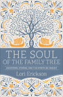 The Soul of the Family Tree: Ancestors, Stories, and the Spirits We Inherit Cover Image