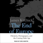 The End of Europe Lib/E: Dictators, Demagogues, and the Coming Dark Age Cover Image